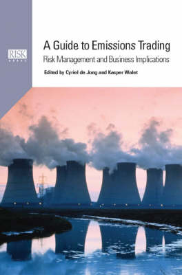 A Guide to Emissions Trading: Risk Management and Business Implications (Hardback)