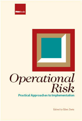 Operational Risk: Practical Approaches to Implementation (Hardback)