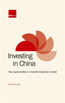 Investing in China: New Opportunities in a Transforming Stock Market (Hardback)
