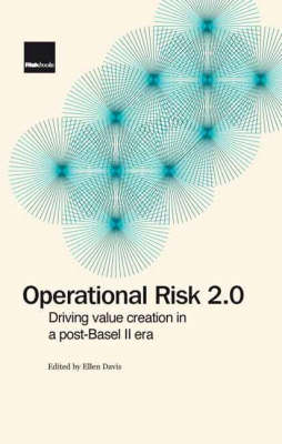 Operational Risk 2.0: Driving Value Creation in a Post-Basel II Era (Hardback)