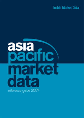 Asia Pacific Market Data Reference Guide 2007 (Paperback)