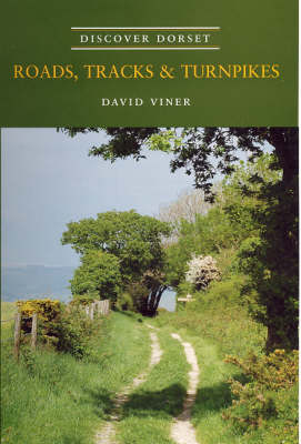 Roads, Tracks and Turnpikes - Discover Dorset (Paperback)