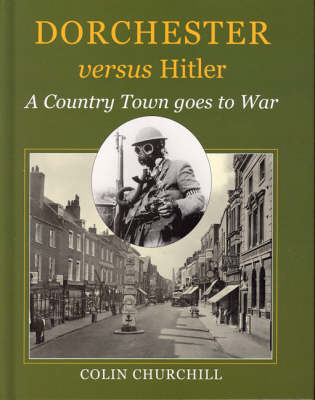 Dorchester Versus Hitler: A Country Town Goes to War (Hardback)
