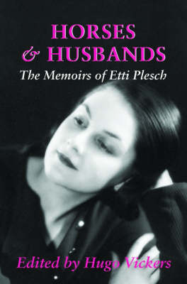 Horses and Husbands: The Memoirs of Etti Plesch (Hardback)