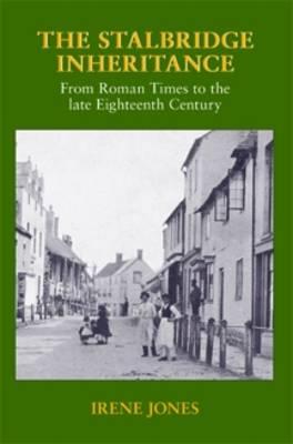 The Stalbridge Inheritance: From Roman Times to the Late Eighteenth Century (Paperback)