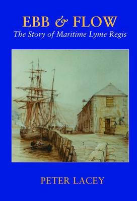 Ebb & Flow: The Story of Maritime Lyme Regis (Paperback)
