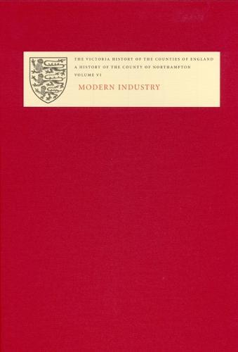 The Victoria History of the County of Northampton: VI. Modern Industry - Victoria County History (Hardback)