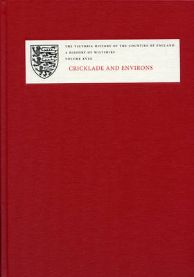 A History of the County of Wiltshire: XVIII: Cricklade and Environs - Victoria County History (Hardback)
