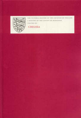 A History of the County of Middlesex: Volume XII: Chelsea - Victoria County History (Hardback)
