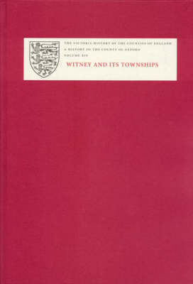 A History of the County of Oxford: XIV: Witney and its Townships (Bampton Hundred Part Two) - Victoria County History (Hardback)