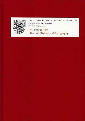 A History of Shropshire: VI.i. Shrewsbury: General History and Topography - Victoria County History (Hardback)