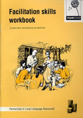 Facilitation Skills Workbook - PILLARS Guides (Partnership in Local LAnguage ResourceS) (Paperback)