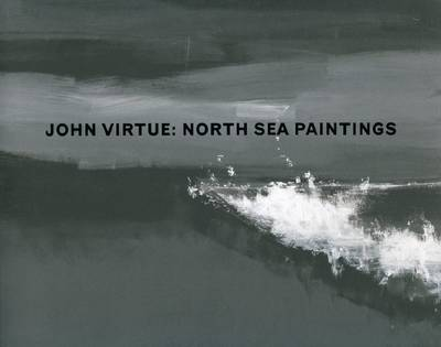 John Virtue: North Sea Paintings (Paperback)