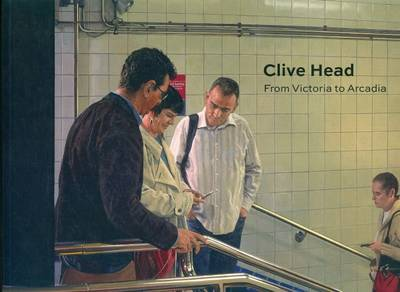 Clive Head - from Victoria to Arcadia (Paperback)