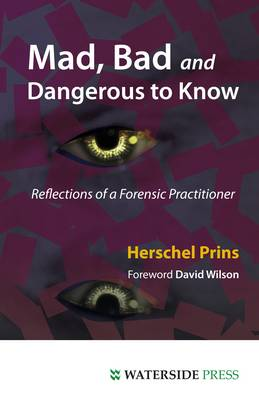 Mad, Bad and Dangerous to Know: Reflections of a Forensic Practitioner (Paperback)