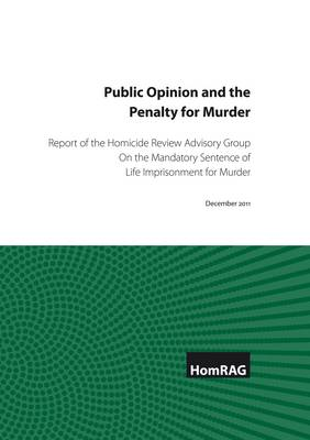 Public Opinion and the Penalty for Murder: Report of the Homicide Review Advisory Group on the Mandatory Sentence of Life Imprisonment for Murder