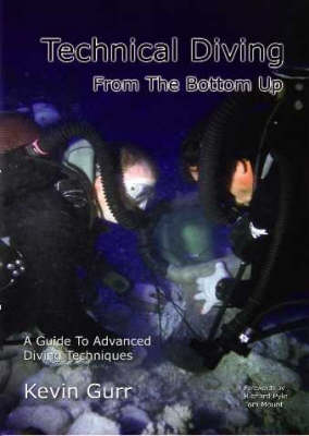 Technical Diving from the Bottom Up (Paperback)