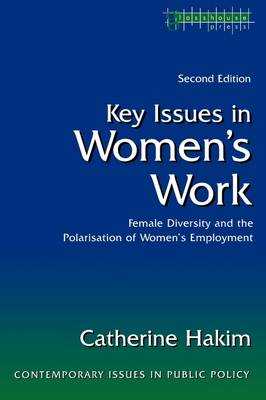 Key Issues in Women's Work: Female Diversity and the Polarisation of Women's Employment - Contemporary Issues in Public Policy (Paperback)