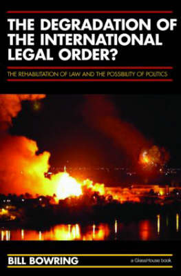 The Degradation of the International Legal Order?: The Rehabilitation of Law and the Possibility of Politics (Paperback)