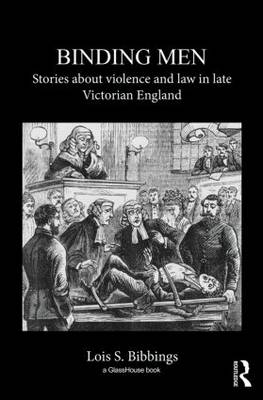Binding Men: Stories About Violence and Law in Late Victorian England (Hardback)