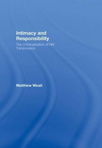 Intimacy and Responsibility: The Criminalisation of HIV Transmission (Hardback)