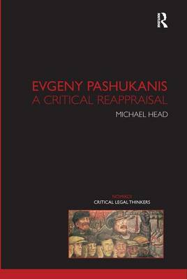 Evgeny Pashukanis: A Critical Reappraisal - Nomikoi Critical Legal Thinkers (Hardback)