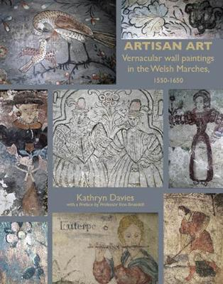 Artisan Art: Vernacular Wall Paintings in the Welsh Marches, 1550-1650 (Hardback)