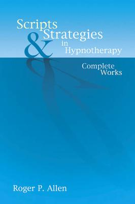 Scripts & Strategies in Hypnotherapy: The Complete Works (Hardback)