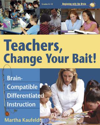 Teachers, Change Your Bait!: Brain-Compatible Differentiated Instruction (Paperback)