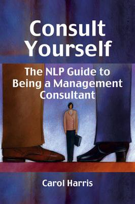 Consult Yourself: The NLP Guide to Being a Management Consultant (Paperback)