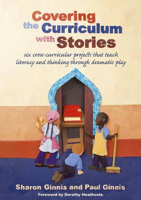 Covering the Curriculum with Stories: Six Cross-curricular Projects That Teach Literacy and Thinking Through Dramatic Play (Paperback)