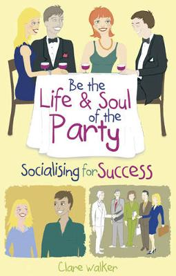 Be the Life and Soul of the Party: Socialising for Success (Paperback)