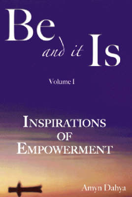 Be and it is: v. 1: Inspirations of Empowerment (Paperback)