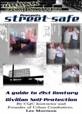 Street-safe: A Guide to 21st Century Self Protection (Paperback)