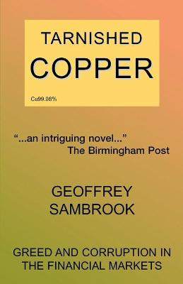 Tarnished Copper: Greed and Corruption in the Financial Markets (Paperback)