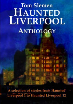Haunted Liverpool Anthology: A Selection from Haunted Liverpool 1 to Haunted Liverpool 12 (Paperback)