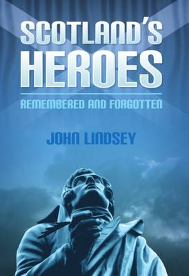 Scotland's Heroes: Remembered and Forgotten (Paperback)