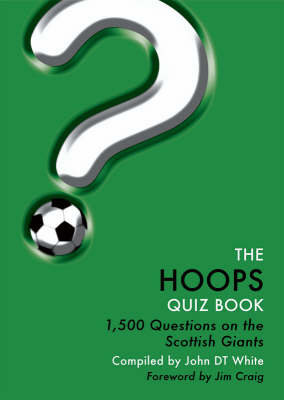 The Hoops Quiz Book: Questions on Glasgow Celtic Football Club (Paperback)