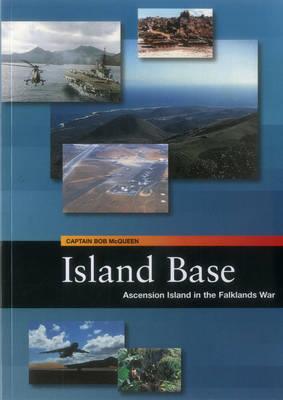 Island Base: Ascension in the Falklands War (Paperback)