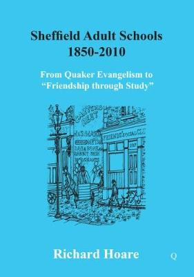 "Sheffield Adult Schools 1850 -2010: From Quaker Evangelism to ""Friendship Through Study"" (Paperback)"