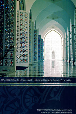 Relationships and Sexual Health Education from an Islamic Perspective: Supporting Information and Lesson Ideas for Teachers and Other Professionals (Spiral bound)