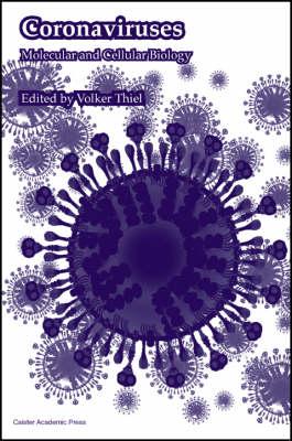 Coronaviruses: Molecular and Cellular Biology (Hardback)