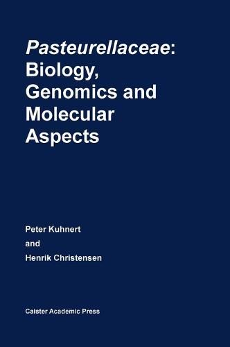 Pasteurellaceae: Biology, Genomics and Molecular Aspects (Hardback)