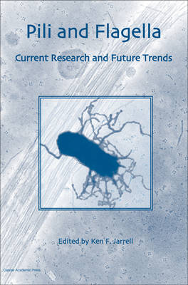 Pili and Flagella: Current Research and Future Trends (Hardback)