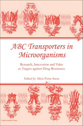 ABC Transporters in Microorganisms: Research, Innovation and Value as Targets Against Drug Resistance (Hardback)