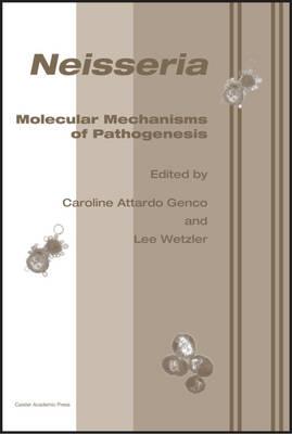 Neisseria: Molecular Mechanisms of Pathogenesis (Hardback)