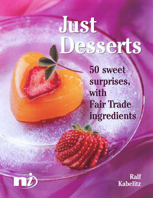 Just Desserts: 50 Sweet Surprises Using Fairtrade Ingredients - New Internationalist Fairtrade Cookbooks (Paperback)