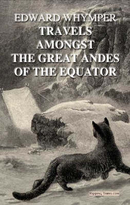 Travels Amongst the Great Andes of the Equator (Hardback)
