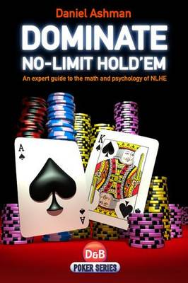 Dominate No-limit Hold'em: A Guide to the Math and Psychology of NLHE (Paperback)