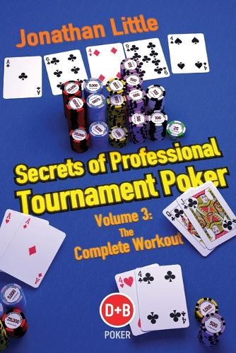 Secrets of Professional Tournament Poker: Volume 3: The Complete Workout (Paperback)